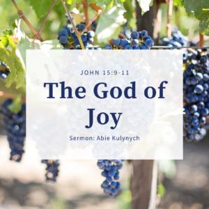 """The God of Joy"" John 15:9-11"
