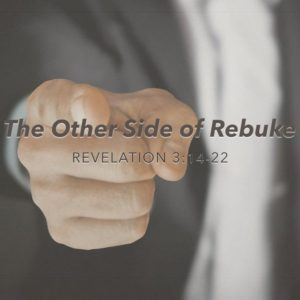 "Revelation 3:14-22, ""The Other Side of Rebuke"""