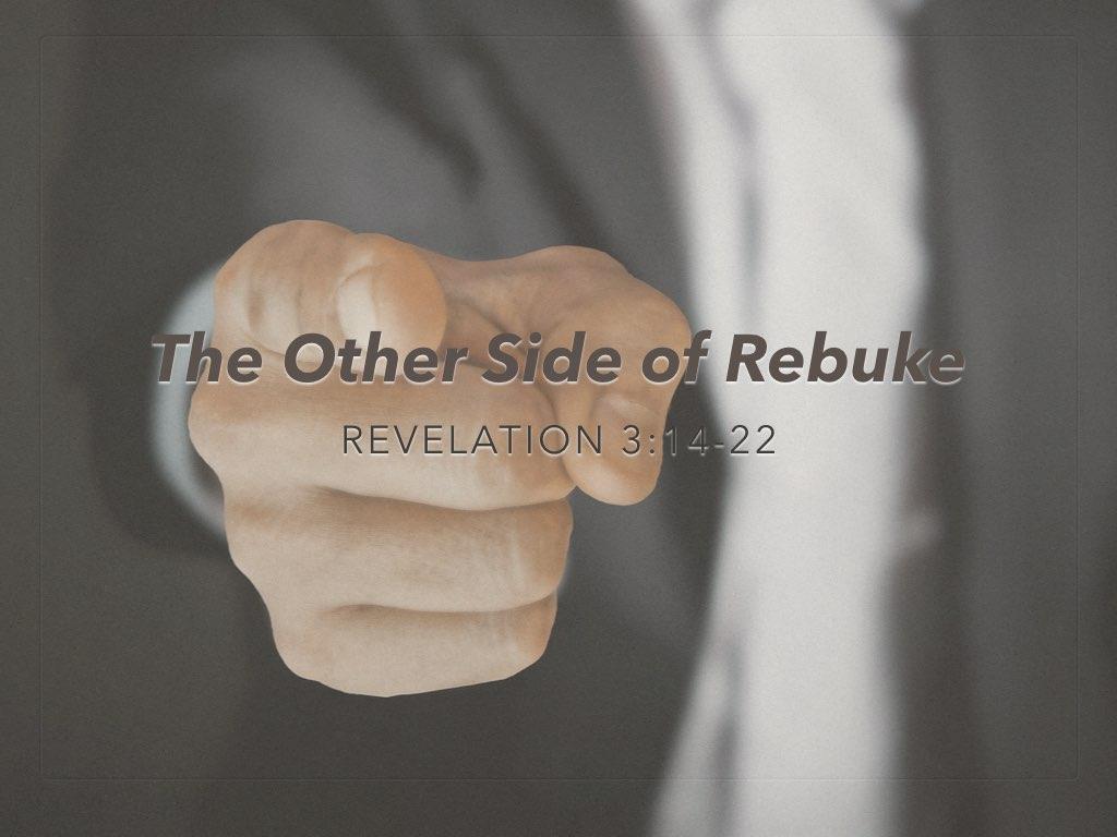 "Revelation 3:14-22, ""The Other Side of Rebuke"""