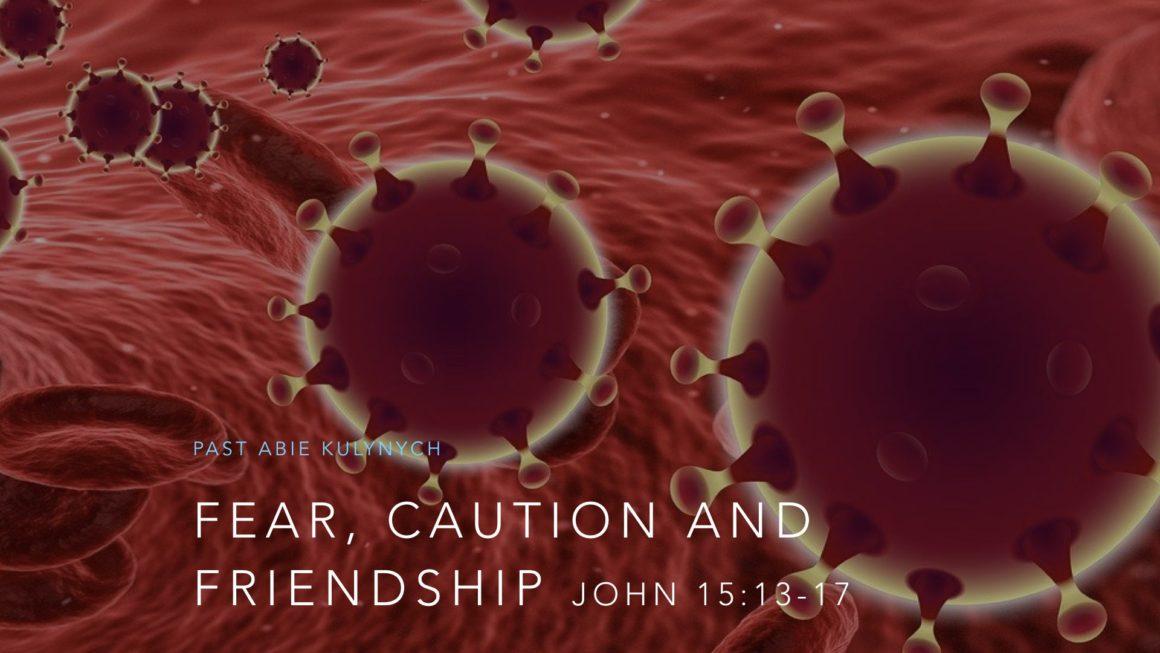 """Fear, Caution and Friendship"" John 15:13-17"